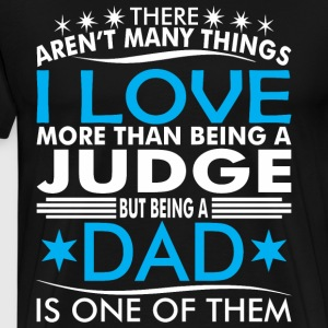 There Arent Many Things Love Being Judge Dad - Men's Premium T-Shirt