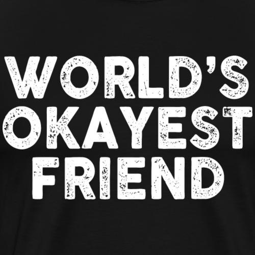 Worlds Okayest Friend - Men's Premium T-Shirt