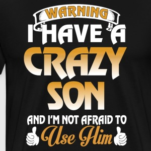 I have a crazy son and I'm not afraid - Men's Premium T-Shirt