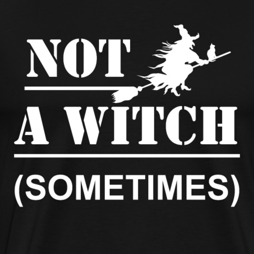 Not A Witch (Sometimes) | Funny Halloween Witch - Men's Premium T-Shirt