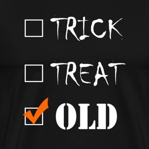 Trick or Treat or Old | Funny Halloween Humor - Men's Premium T-Shirt