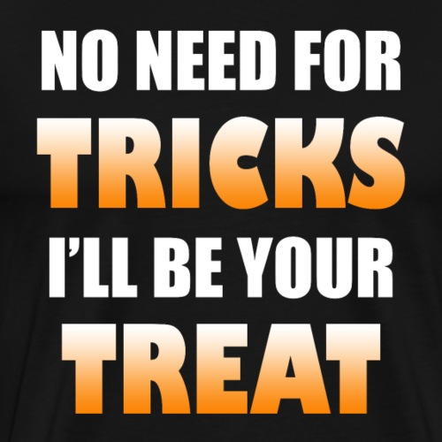 No Need For Tricks I'll Be Your Treat | Halloween - Men's Premium T-Shirt
