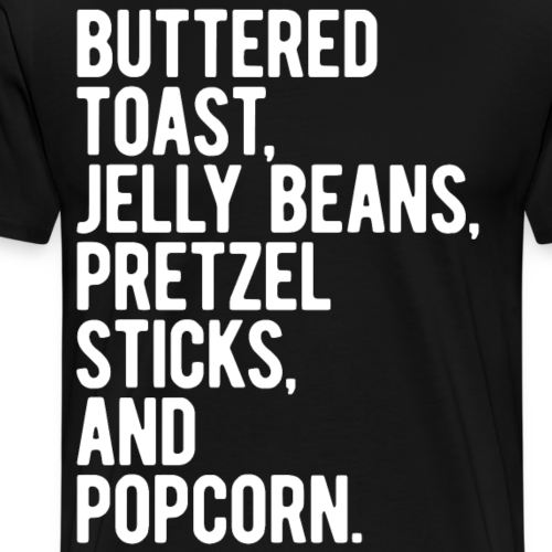 Buttered Toast Jelly Beans Pretzel Sticks Popcorn - Men's Premium T-Shirt