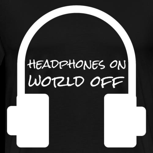 Headphones on world off | Music Headphones - Men's Premium T-Shirt