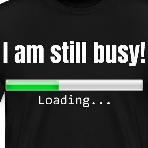 I am still busy!