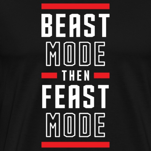 B Mode Then Feast Mode - Men's Premium T-Shirt
