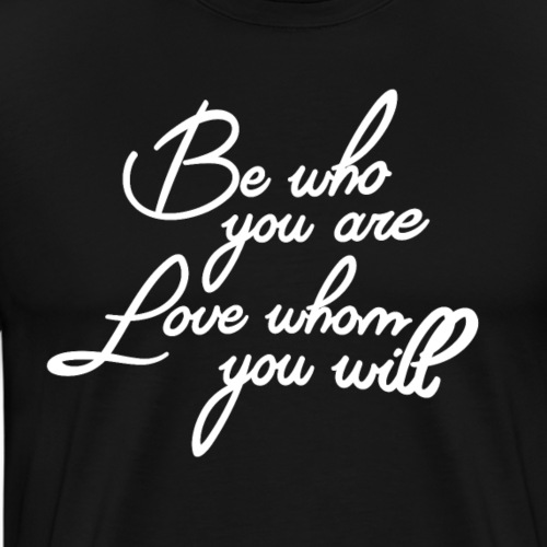 Be Who You Are, Love Whom You Will - Men's Premium T-Shirt