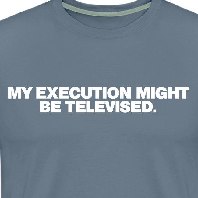 MY EXECUTION MIGHT BE TELEVISED