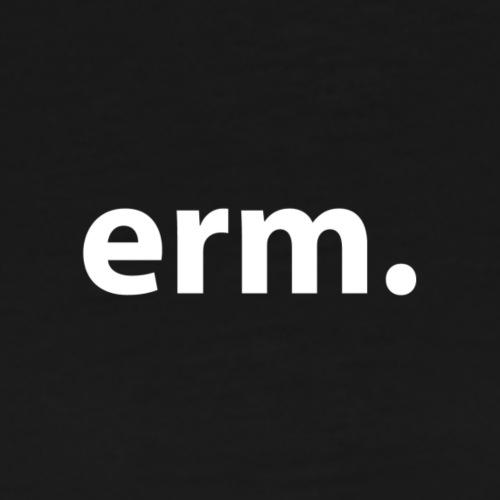 erm. - Men's Premium T-Shirt