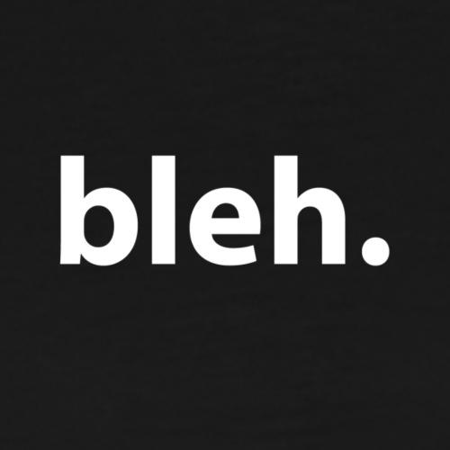 bleh. - Men's Premium T-Shirt