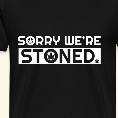 Sorry we're stoned - stoner shirt designs - smoke - Men's Premium T-Shirt