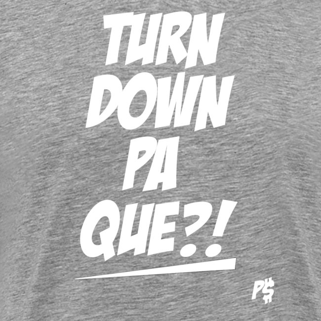 Turn Down Pa Que in White Letters