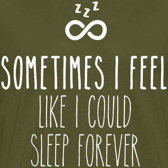 Sometimes I feel like I could sleep forever