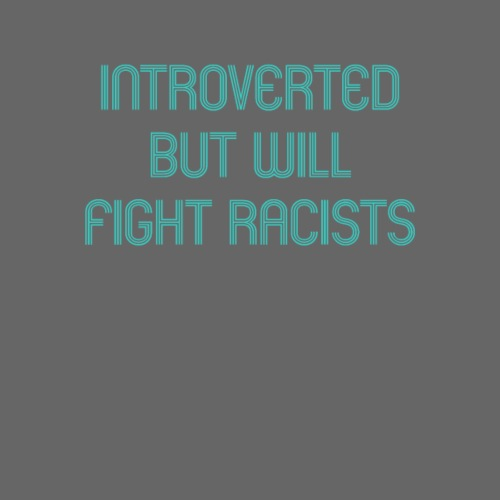 Introverted - but will fight racists - Men's Premium T-Shirt