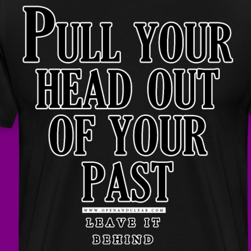 Pull your head out of your past - Leave it behind - Men's Premium T-Shirt