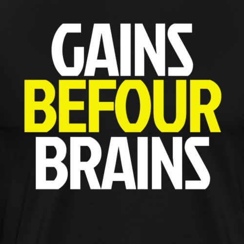 Gains Before Brains (Yellow) - Men's Premium T-Shirt