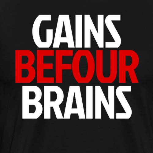 Gains Before Brains (Red) - Men's Premium T-Shirt