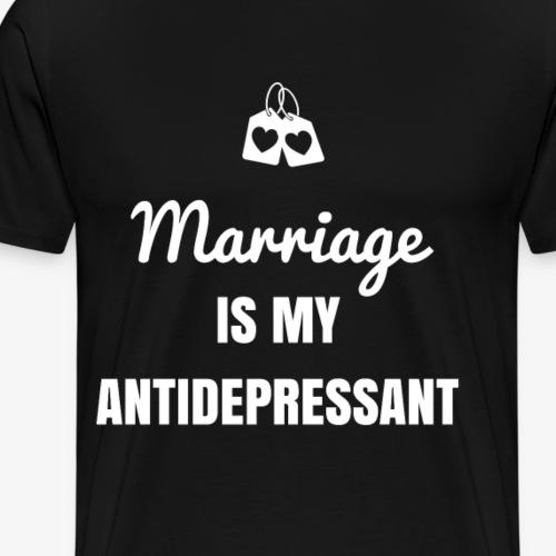 Marriage is my Antidepressant - Men's Premium T-Shirt