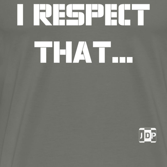 I respect that (just word