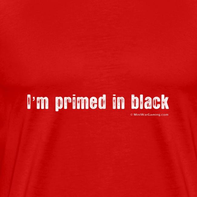 MiniWarGaming I m Primed In Black