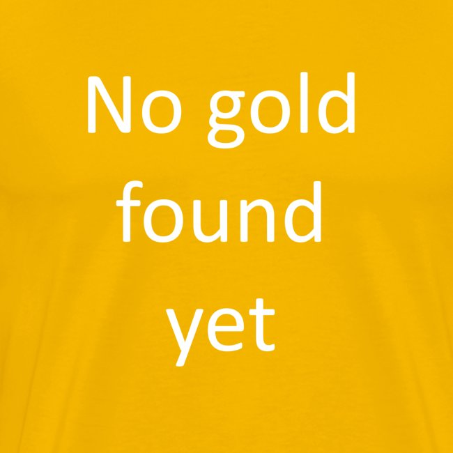 No gold found yet