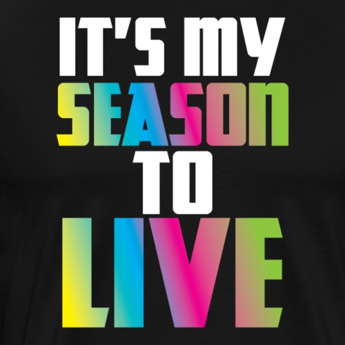 Season To Live Design 2 - Men's Premium T-Shirt