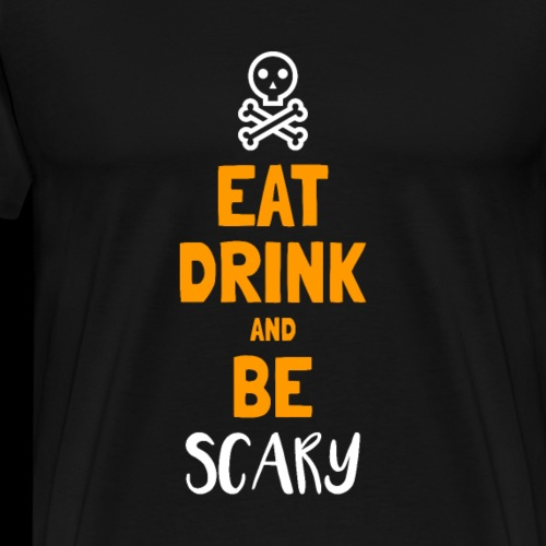Eat Drink and Be Scary | Funny Halloween - Men's Premium T-Shirt