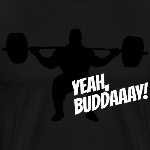 Yeah, Buddaaay! - Men's Premium T-Shirt