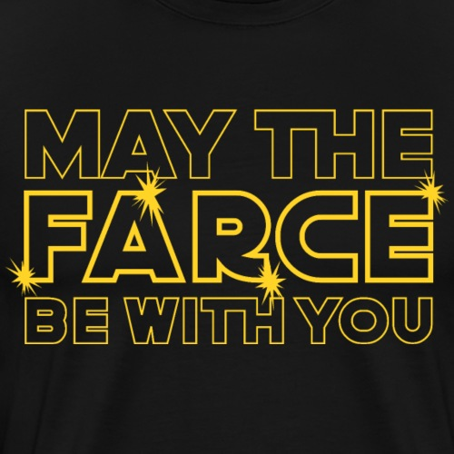 May The FARCE Be With You. Parody Design - Men's Premium T-Shirt