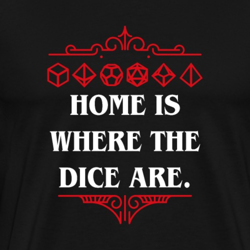 Home is Where the Dice Are Tabletop RPG - Men's Premium T-Shirt