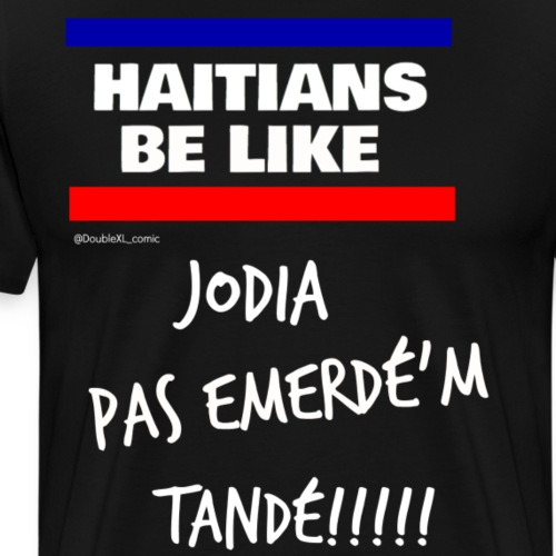 Hatians Be Like Jodia Emerdé'm Tandé - Men's Premium T-Shirt