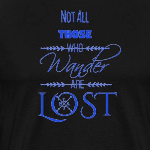 LTBA Not All Those Who Wander Are Lost - Men's Premium T-Shirt