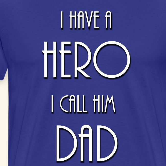 I have a Hero I call him Dad Shirt