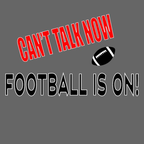 Can't Talk Now Football - Men's Premium T-Shirt