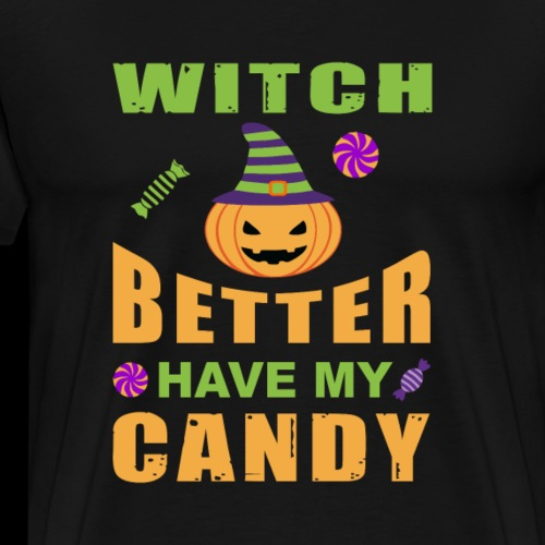 Witch Better Have My Candy | Funny Halloween - Men's Premium T-Shirt