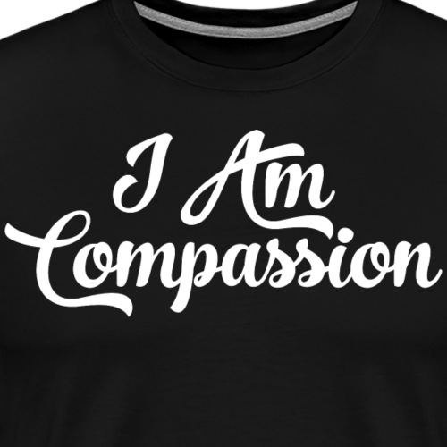 I AM Compassion Affirmation T-Shirts & Sweatshirts - Men's Premium T-Shirt