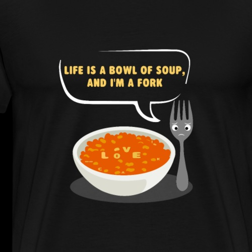 Life is a Bowl of Soup, and I'm a fork | Love Life