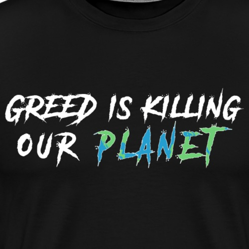 Greed is killing our planet