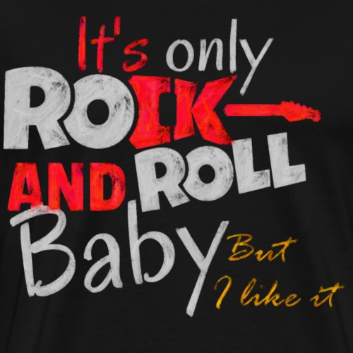 It s only rock and roll baby