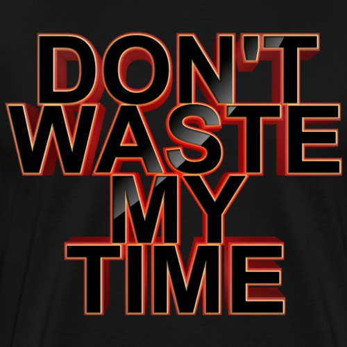 Don't waste my time 001 - Men's Premium T-Shirt