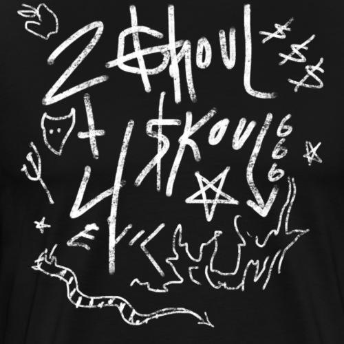 2 Ghoul 4 Skoul - Men's Premium T-Shirt