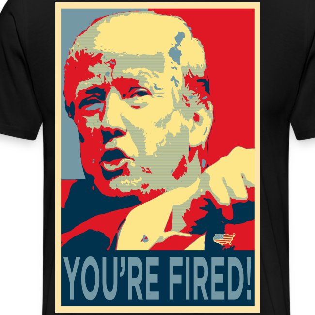 TRUMP YOU RE FIRED