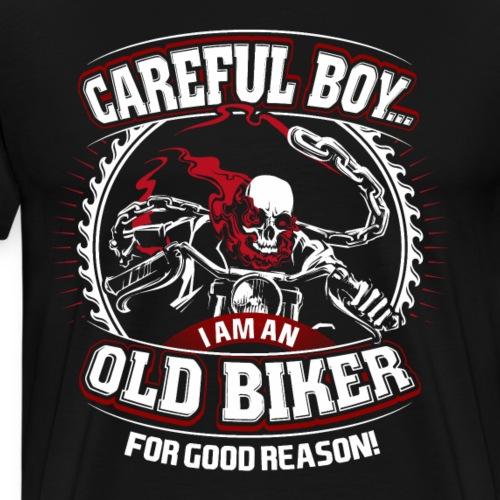 Careful boy I Am An Old Biker For Good Reason - Men's Premium T-Shirt