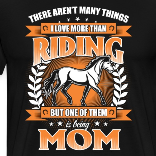 There Aren't Many Things I Love More Than Riding - Men's Premium T-Shirt