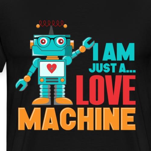 I'm Just A Love Machine - Robot Valentine - Men's Premium T-Shirt