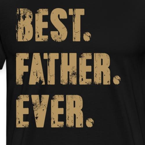 Best Father Ever, Best Papa Ever, Best Dad Ever - Men's Premium T-Shirt