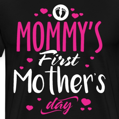 MOMMY'S FIRST Mother's Day Meaningful gift for Mom - Men's Premium T-Shirt