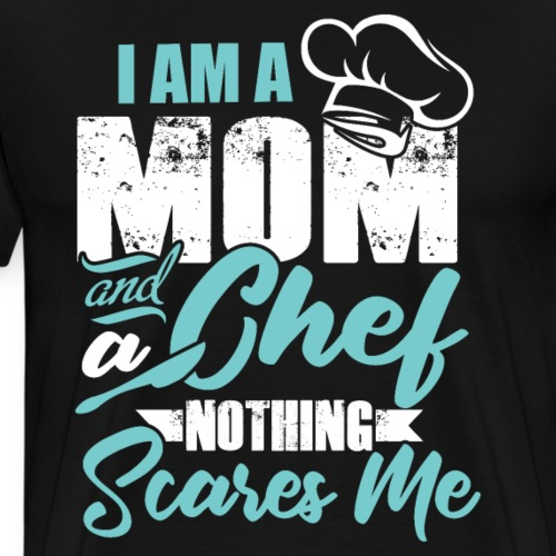 I'm a Chef and a Mom Nothing Scares Me Funny Chef - Men's Premium T-Shirt