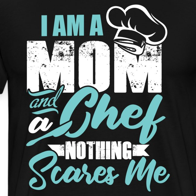 I'm a Chef and a Mom Nothing Scares Me Funny Chef