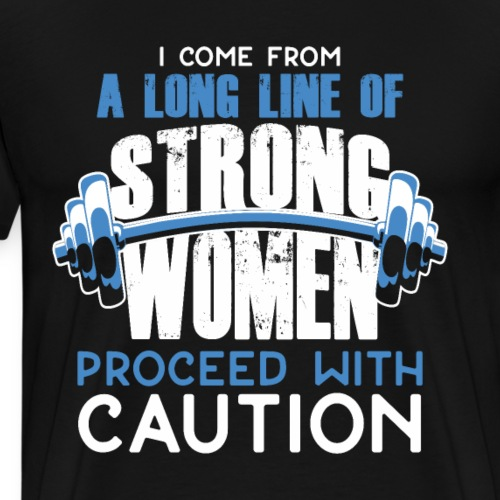 I Come From A Long Line Of Strong Women - Men's Premium T-Shirt
